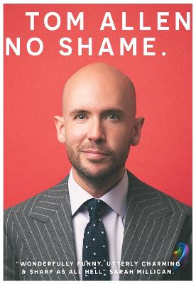 No Shame: the hilarious and candid memoir from one of our best-loved comedians by Tom Allen