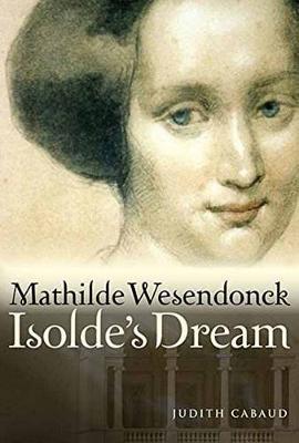 Mathilde Wesendonck, Isolde s Dream by Judith Cabaud