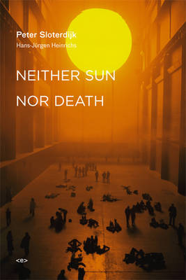 Neither Sun nor Death by Peter Sloterdijk