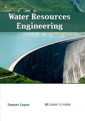 Water Resources Engineering by Sawyer Lopez