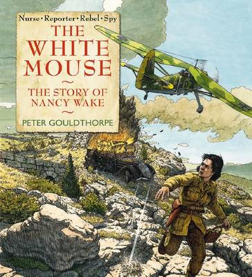 White Mouse: The Story of Nancy Wake by Peter Gouldthorpe