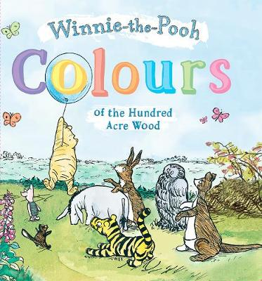 Colours of the Hundred Acre Wood: Colours of the Hundred Acre Wood by Winnie-the-Pooh