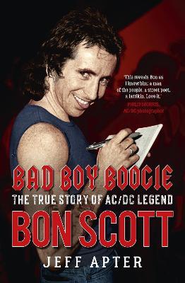 Bad Boy Boogie: The true story of AC/DC legend Bon Scott book