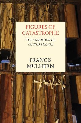 Figures of Catastrophe by Francis Mulhern