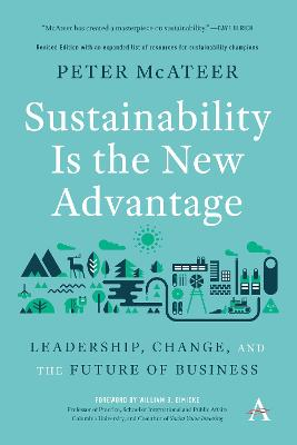 Sustainability Is the New Advantage: Leadership, Change, and the Future of Business by Peter McAteer