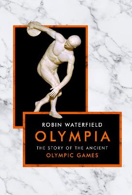 Olympia: The Story of the Ancient Olympic Games by Robin Waterfield