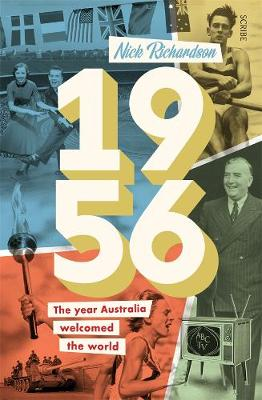 1956: The Year Australia Welcomed the World by Nick Richardson