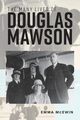 The Many Lives of Douglas Mawson by Emma McEwin