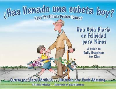 Ohas Llenado Una Cubeta Hoy?: Una Guia Diaria de Felicidad para Ninos by Carol McCloud