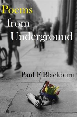 Poems Poems from Underground by Paul F Blackburn
