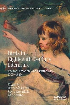 Birds in Eighteenth-Century Literature: Reason, Emotion, and Ornithology, 1700-1840 by Brycchan Carey