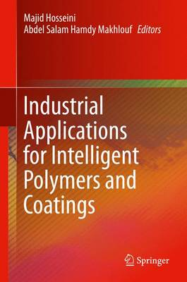 Industrial Applications for Intelligent Polymers and Coatings by Majid Hosseini