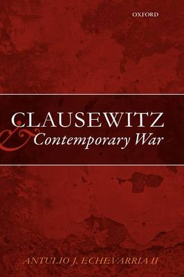 Clausewitz and Contemporary War by Antulio J. Echevarria