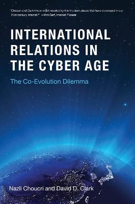 International Relations in the Cyber Age: The Co-Evolution Dilemma by Nazli Choucri