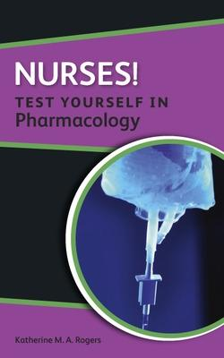 Nurses! Test yourself in Pharmacology by Katherine Rogers