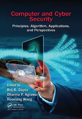 Computer and Cyber Security: Principles, Algorithm, Applications, and Perspectives by Brij B. Gupta