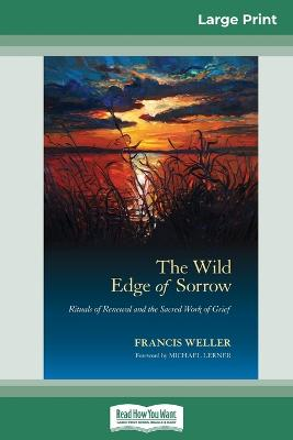 The The Wild Edge of Sorrow: Rituals of Renewal and the Sacred Work of Grief (16pt Large Print Edition) by Francis Weller
