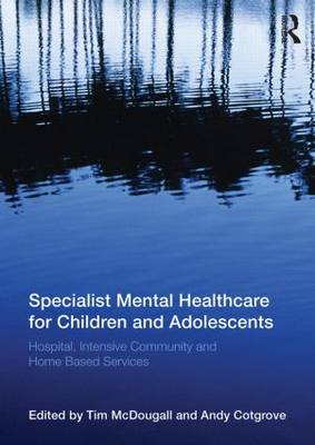 Specialist Mental Healthcare for Children and Adolescents by Tim McDougall