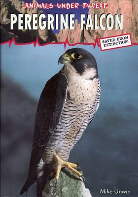 Animals Under Threat: Peregrine Falcon Hardback by Mike Unwin