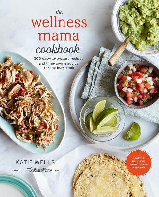 The Wellness Mama Cookbook by Katie Wells