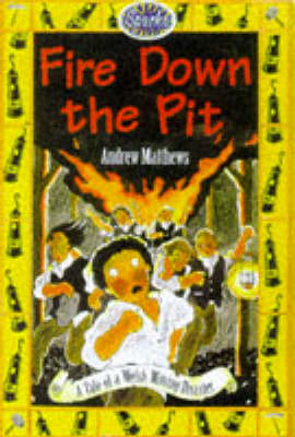 Fire Down the Pit: A Tale of Welsh Mining Disaster by Andrew Matthews