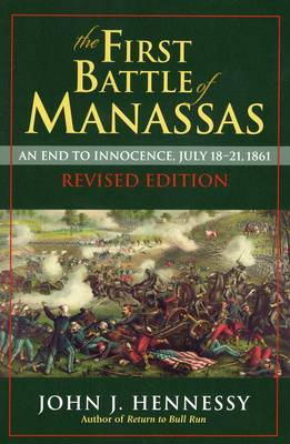 The First Battle of Manassas by John J. Hennessy