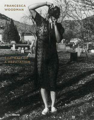 Francesca Woodman: Portrait of a Reputation by Nora Burnett Abrams