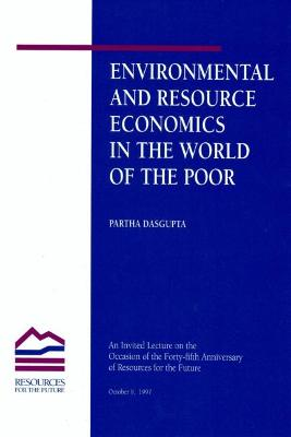 Environmental and Resource Economics in the World of the Poor by Partha Dasgupta