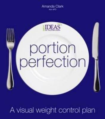 Portion Perfection: A Visual Weight Control Plan by Amanda Clark