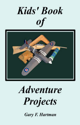 Kids' Book of Adventure Projects by Gary Hartman