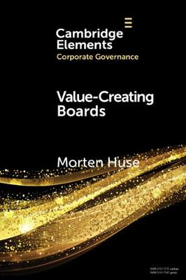 Value-Creating Boards: Challenges for Future Practice and Research by Morten Huse