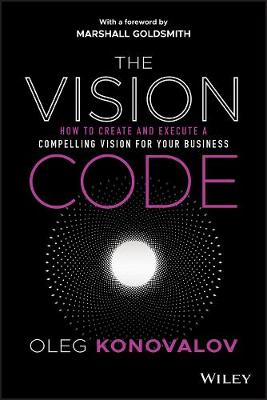 The Vision Code: How to Create and Execute a Compelling Vision for your Business by Oleg Konovalov