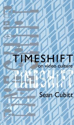Timeshift: On Video Culture by Sean Cubitt