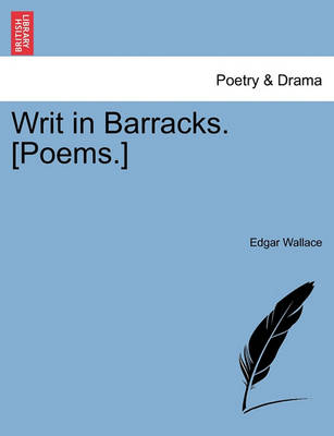 Writ in Barracks. [Poems.] by Edgar Wallace