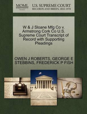 W & J Sloane Mfg Co V. Armstrong Cork Co U.S. Supreme Court Transcript of Record with Supporting Pleadings by Owen J Roberts