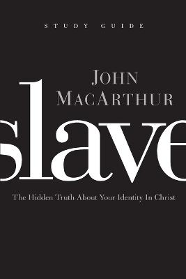 Slave the Study Guide by John F. MacArthur