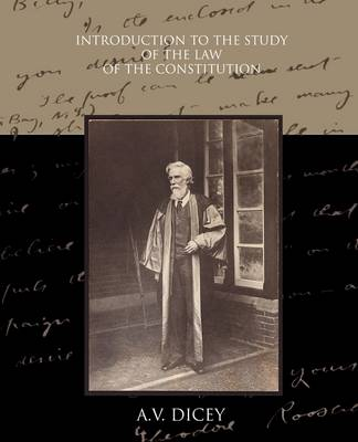 An Introduction to the Study of the Law of the Constitution by A. V. Dicey