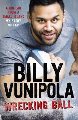 Wrecking Ball: A Big Lad From a Small Island - My Story So Far by Billy Vunipola