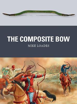 The Composite Bow by Mike Loades