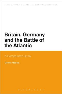 Britain, Germany and the Battle of the Atlantic by Dennis Haslop