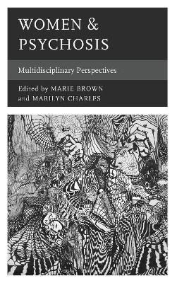 Women & Psychosis: Multidisciplinary Perspectives by Marie Brown