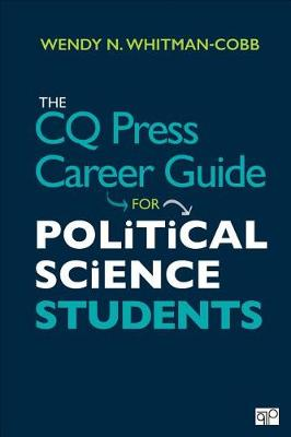 The CQ Press Career Guide for Political Science Students by Wendy N. Whitman Cobb