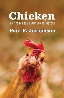 Chicken: A History from Farmyard to Factory by Paul R. Josephson