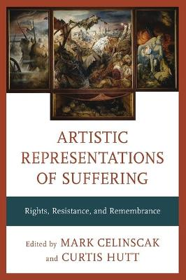 Artistic Representations of Suffering: Rights, Resistance, and Remembrance by Mark Celinscak