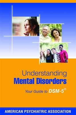 Understanding Mental Disorders by American Psychiatric Association