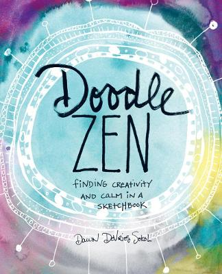 Doodle Zen: Finding Your Creativity and Calm in a Sketchbook by Dawn DeVries Sokol