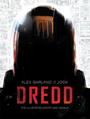 Dredd: The Illustrated Movie Script and Visuals by Alex Garland
