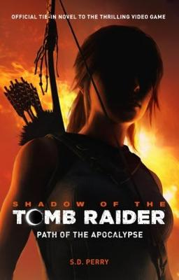 Shadow of the Tomb Raider - Path of the Apocalypse by S. D. Perry