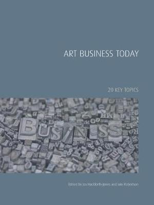 The Art Business Today by Iain Robertson
