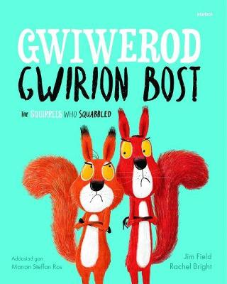 The Gwiwerod Gwirion Bost / Squirrels Who Squabbled, The by Rachel Bright